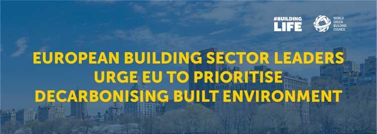 Európai építőipari vezetők sürgetik az EU-t, hogy foglalkozzon kiemelten az épített környezet dekarbonizációjával
